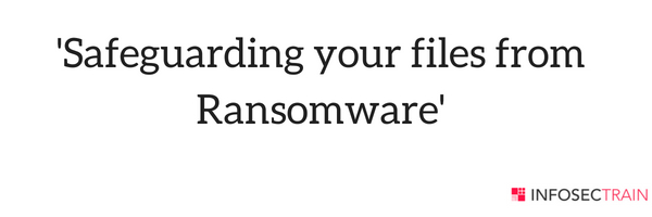 Safeguarding your files from ransomware