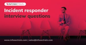 Incident responder interview questions