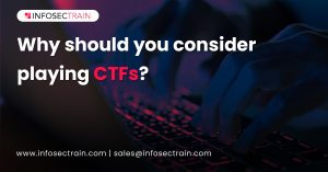 Why should you consider playing CTFs