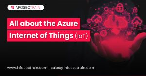 All about the Azure Internet of Things (IoT)