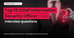 Top 15 Chief Information Security Officer (CISO) interview questions