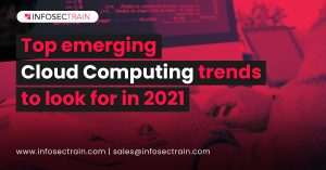 Top emerging Cloud Computing trends to look for in 2021