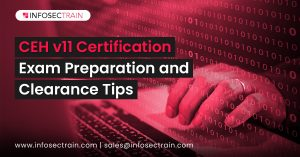 CEH v11 Certification_ Exam Preparation and Clearance Tips