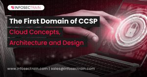 The First Domain of CCSP_ Cloud Concepts, Architecture and Design