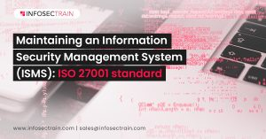 Maintaining an Information Security Management System (ISMS)_ ISO 27001 standard