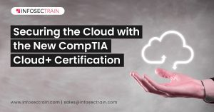 Securing the Cloud with the New CompTIA Cloud+ Certification