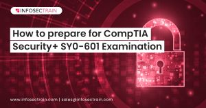 How to prepare for CompTIA Security+ SY0-601 Examination