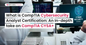 What is CompTIA Cybersecurity Analyst Certification: An In-depth take on CompTIA CYSA+