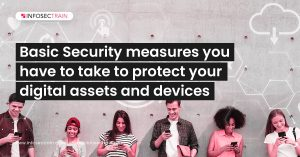 Basic Security measures you have to take to protect your digital assets and devices