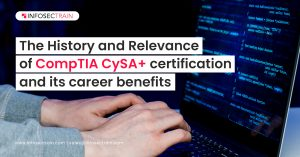 The History and Relevance of CompTIA CySA+ certification and its career benefits