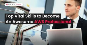 Top Vital Skills to Become An Awesome AWS Professional